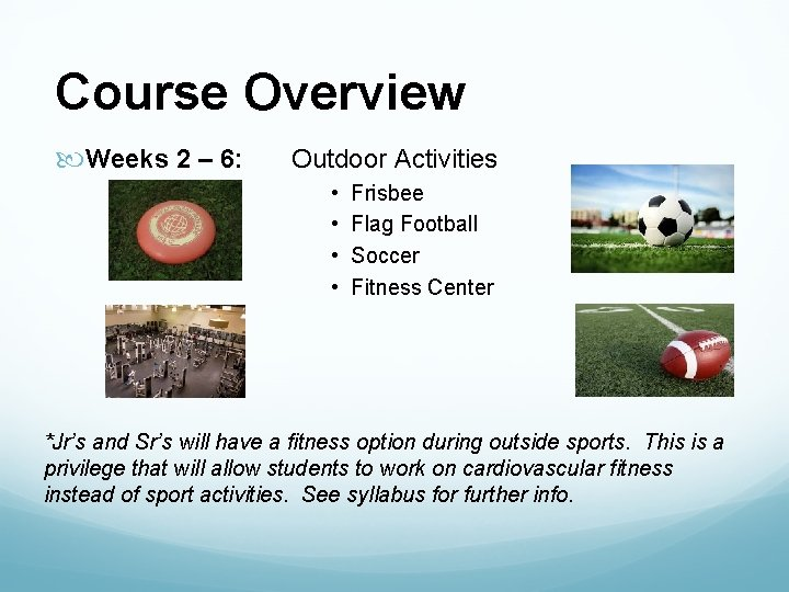 Course Overview Weeks 2 – 6: Outdoor Activities • • Frisbee Flag Football Soccer