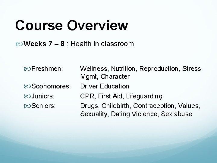 Course Overview Weeks 7 – 8 : Health in classroom Freshmen: Sophomores: Juniors: Seniors: