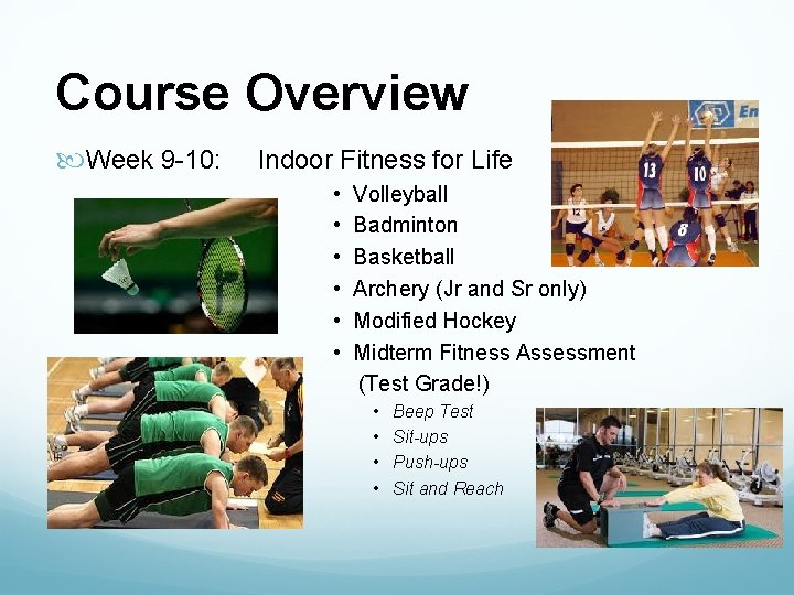 Course Overview Week 9 -10: Indoor Fitness for Life • • • Volleyball Badminton