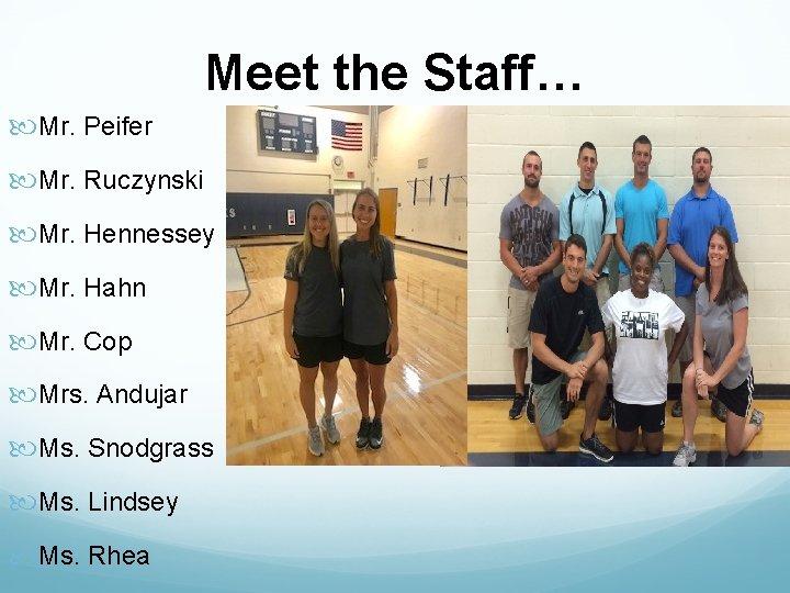 Meet the Staff… Mr. Peifer Mr. Ruczynski Mr. Hennessey Mr. Hahn Mr. Cop Mrs.