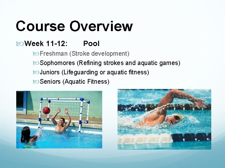 Course Overview Week 11 -12: Pool Freshman (Stroke development) Sophomores (Refining strokes and aquatic