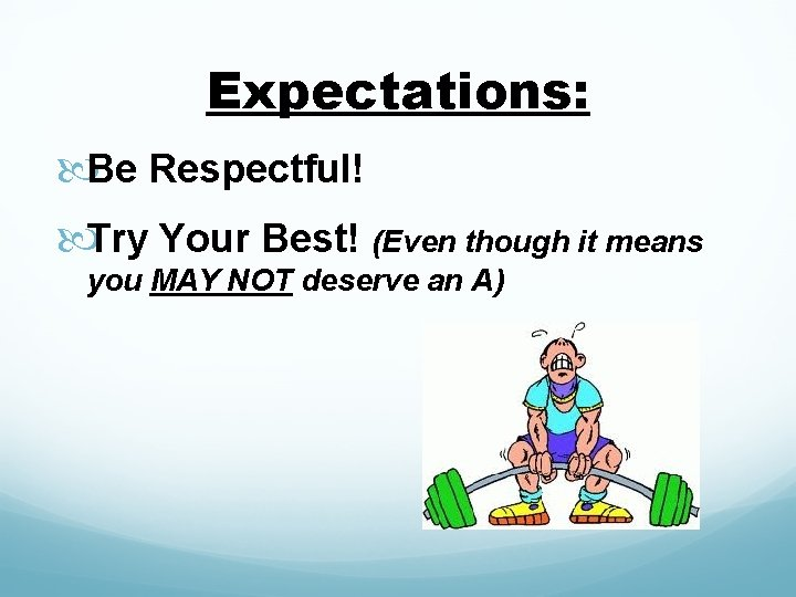 Expectations: Be Respectful! Try Your Best! (Even though it means you MAY NOT deserve