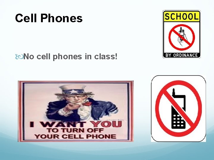 Cell Phones No cell phones in class!