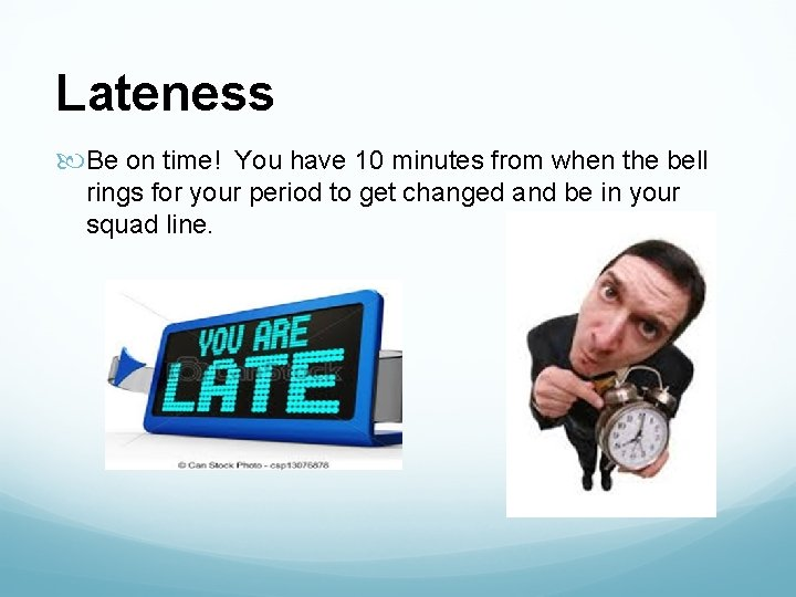 Lateness Be on time! You have 10 minutes from when the bell rings for