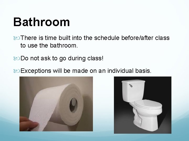 Bathroom There is time built into the schedule before/after class to use the bathroom.