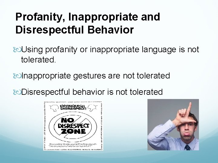Profanity, Inappropriate and Disrespectful Behavior Using profanity or inappropriate language is not tolerated. Inappropriate