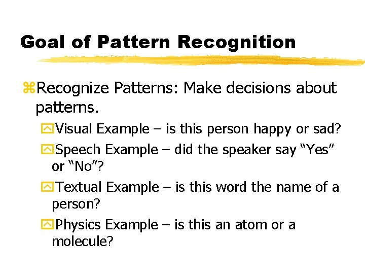 Goal of Pattern Recognition z. Recognize Patterns: Make decisions about patterns. y. Visual Example
