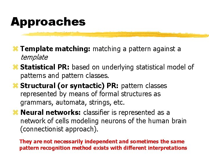 Approaches z Template matching: matching a pattern against a template z Statistical PR: based
