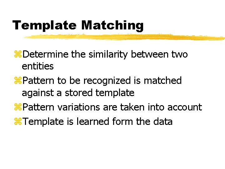 Template Matching z. Determine the similarity between two entities z. Pattern to be recognized