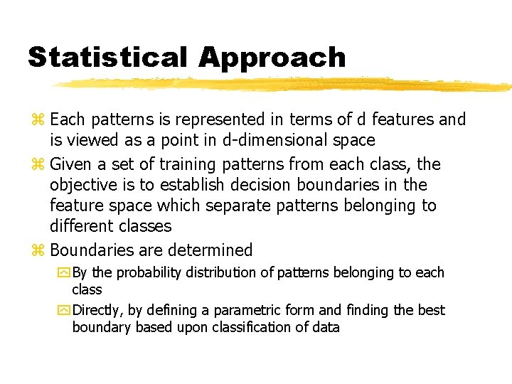 Statistical Approach z Each patterns is represented in terms of d features and is