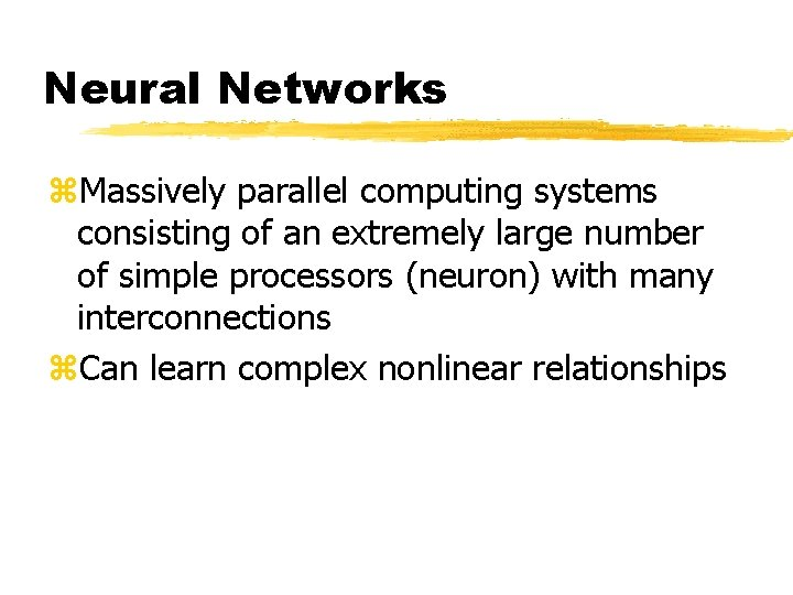 Neural Networks z. Massively parallel computing systems consisting of an extremely large number of