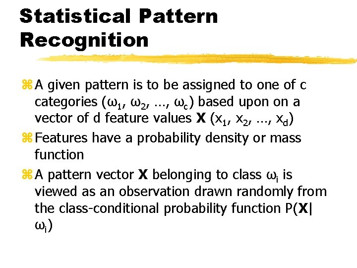 Statistical Pattern Recognition z A given pattern is to be assigned to one of