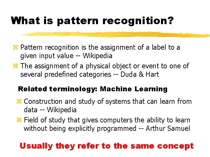 What is pattern recognition? z Pattern recognition is the assignment of a label to