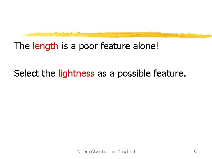 The length is a poor feature alone! Select the lightness as a possible feature.
