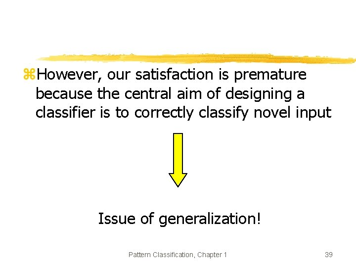 z. However, our satisfaction is premature because the central aim of designing a classifier