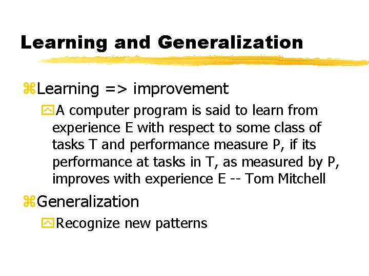Learning and Generalization z. Learning => improvement y. A computer program is said to