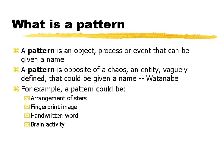 What is a pattern z A pattern is an object, process or event that