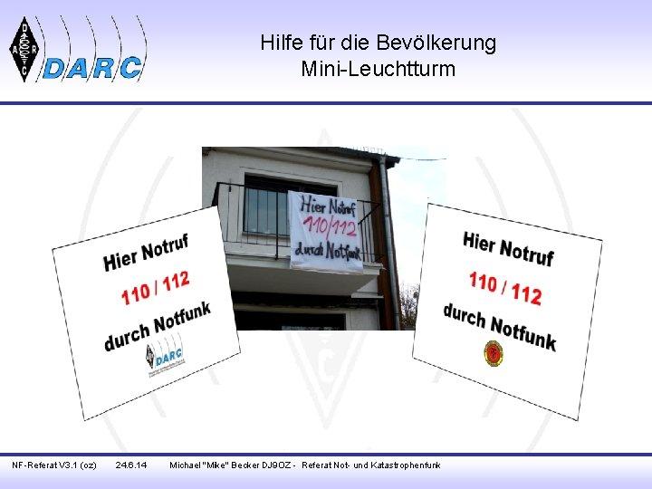 Hilfe für die Bevölkerung Mini-Leuchtturm NF-Referat V 3. 1 (oz) 24. 6. 14 Michael