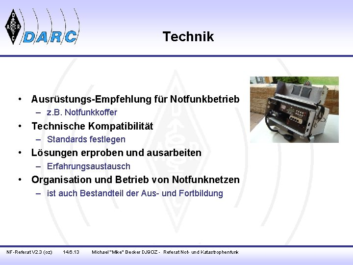 Technik • Ausrüstungs-Empfehlung für Notfunkbetrieb – z. B. Notfunkkoffer • Technische Kompatibilität – Standards