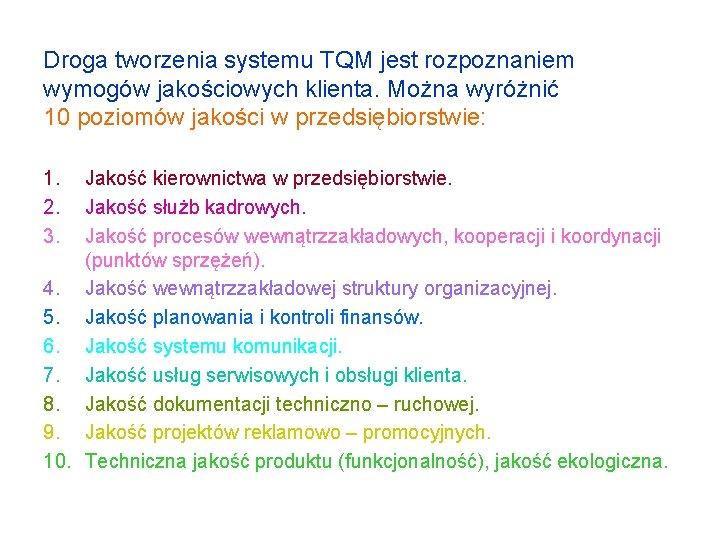 Droga tworzenia systemu TQM jest rozpoznaniem wymogów jakościowych klienta. Można wyróżnić 10 poziomów jakości