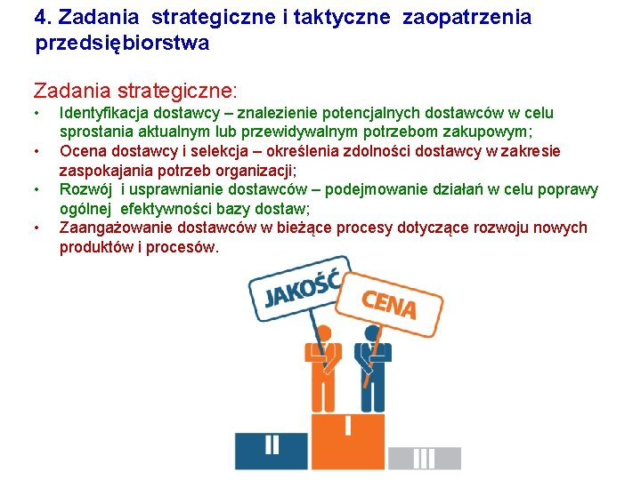 4. Zadania strategiczne i taktyczne zaopatrzenia przedsiębiorstwa Zadania strategiczne: • • Identyfikacja dostawcy –