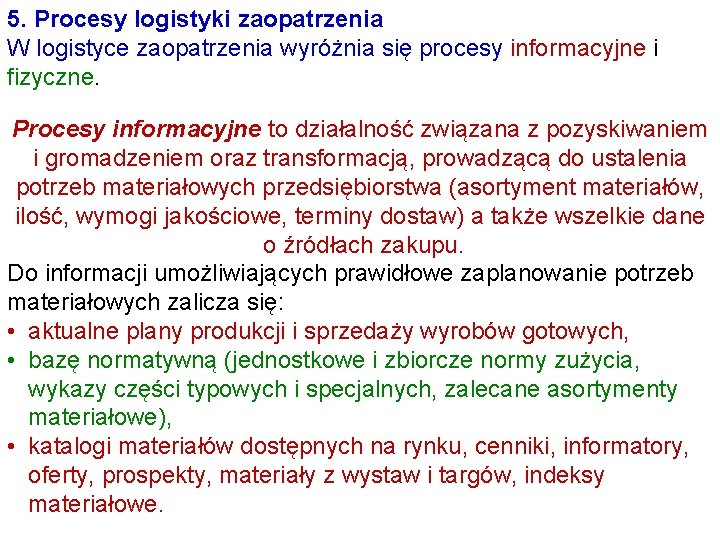 5. Procesy logistyki zaopatrzenia W logistyce zaopatrzenia wyróżnia się procesy informacyjne i fizyczne. Procesy