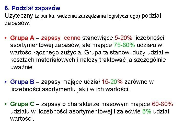 6. Podział zapasów Użyteczny (z punktu widzenia zarządzania logistycznego) podział zapasów: • Grupa A