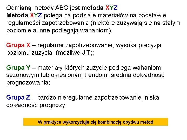 Odmianą metody ABC jest metoda XYZ Metoda XYZ polega na podziale materiałów na podstawie