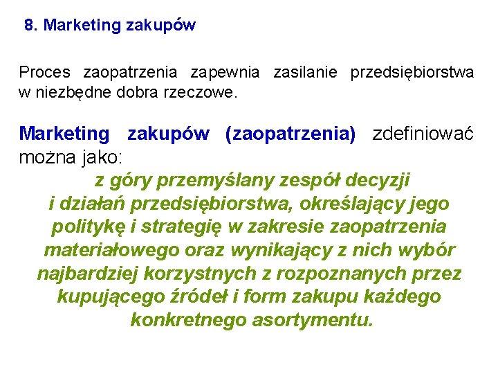 8. Marketing zakupów Proces zaopatrzenia zapewnia zasilanie przedsiębiorstwa w niezbędne dobra rzeczowe. Marketing zakupów