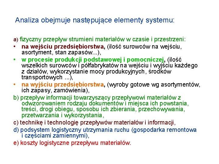 Analiza obejmuje następujące elementy systemu: a) fizyczny przepływ strumieni materiałów w czasie i przestrzeni: