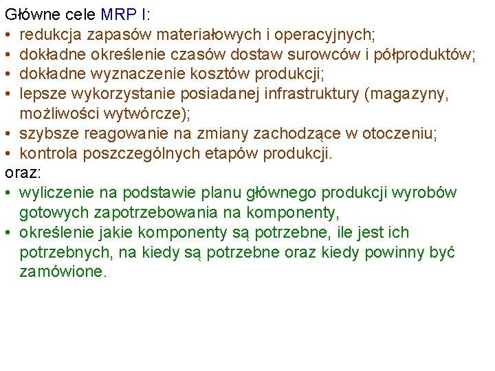 Główne cele MRP I: • redukcja zapasów materiałowych i operacyjnych; • dokładne określenie czasów
