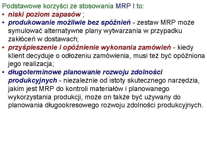 Podstawowe korzyści ze stosowania MRP I to: • niski poziom zapasów ; • produkowanie