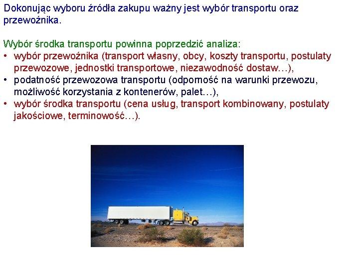 Dokonując wyboru źródła zakupu ważny jest wybór transportu oraz przewoźnika. Wybór środka transportu powinna