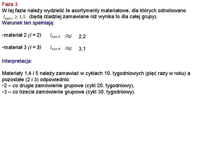 Faza 3 W tej fazie należy wydzielić te asortymenty materiałowe, dla których odnotowano (będą