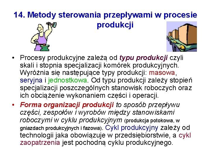 14. Metody sterowania przepływami w procesie produkcji • Procesy produkcyjne zależą od typu produkcji