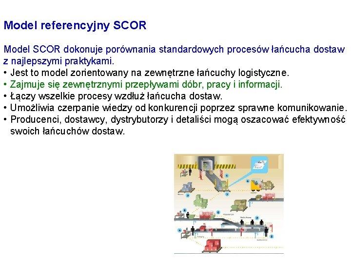 Model referencyjny SCOR Model SCOR dokonuje porównania standardowych procesów łańcucha dostaw z najlepszymi praktykami.