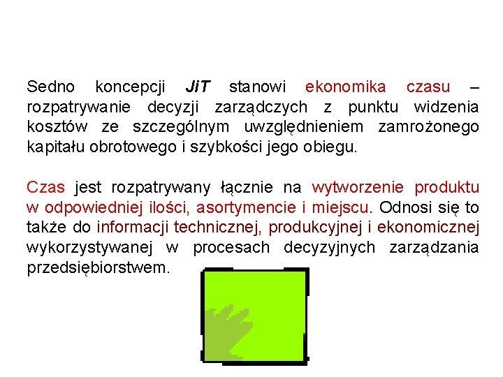 Sedno koncepcji Ji. T stanowi ekonomika czasu – rozpatrywanie decyzji zarządczych z punktu widzenia