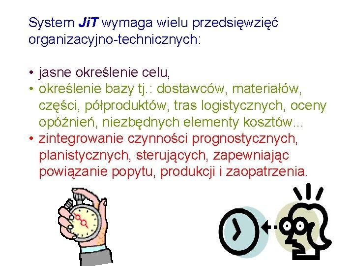 System Ji. T wymaga wielu przedsięwzięć organizacyjno-technicznych: • jasne określenie celu, • określenie bazy