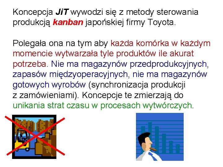 Koncepcja Ji. T wywodzi się z metody sterowania produkcją kanban japońskiej firmy Toyota. Polegała
