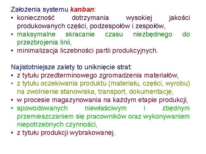 Założenia systemu kanban: • konieczność dotrzymania wysokiej jakości produkowanych części, podzespołów i zespołów, •