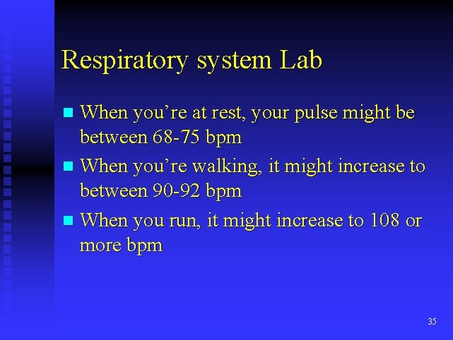 Respiratory system Lab n When you're at rest, your pulse might be between 68