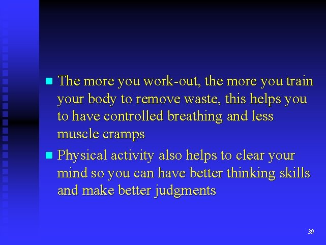 n The more you work-out, the more you train your body to remove waste,