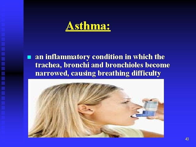 Asthma: n an inflammatory condition in which the trachea, bronchi and bronchioles become narrowed,