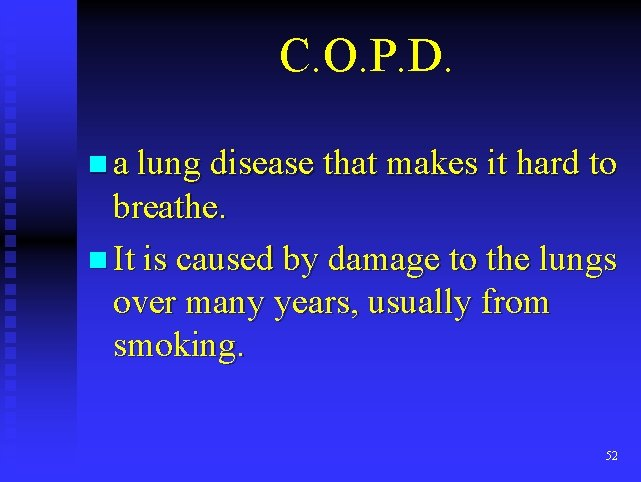 C. O. P. D. n a lung disease that makes it hard to breathe.