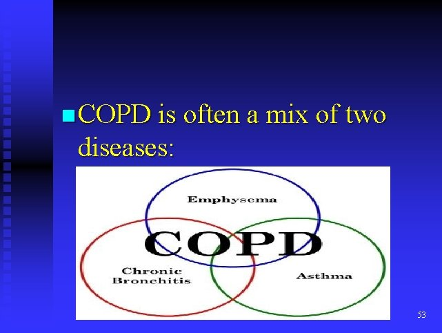 n COPD is often a mix of two diseases: 53