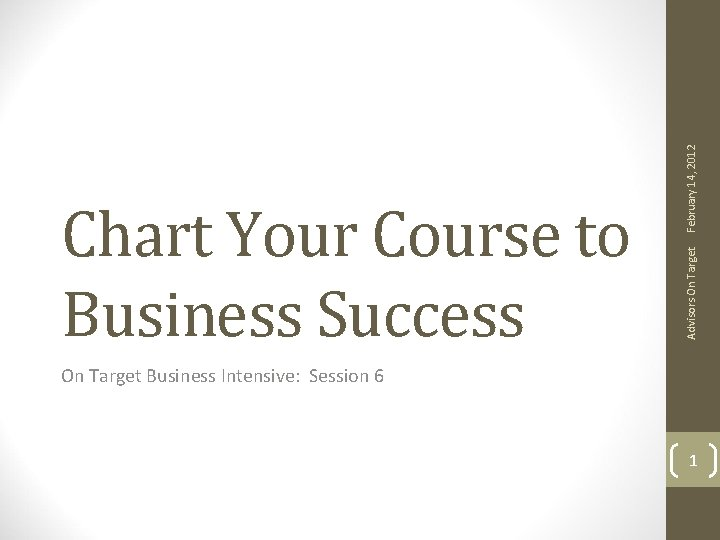 February 14, 2012 Advisors On Target Chart Your Course to Business Success On Target