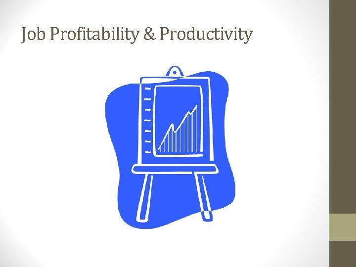 Job Profitability & Productivity