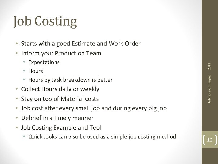 Job Costing • • • Collect Hours daily or weekly Stay on top of