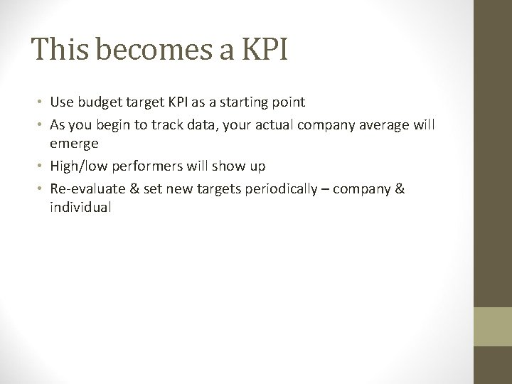 This becomes a KPI • Use budget target KPI as a starting point •
