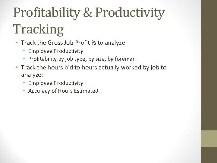 Profitability & Productivity Tracking • Track the Gross Job Profit % to analyze: •